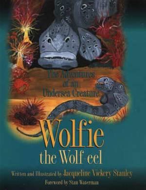 Wolfie the Wolf-eel: The Adventures of an Undersea Creature