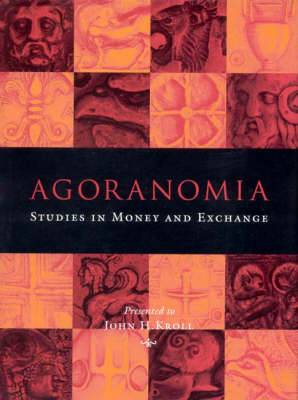 Agoranomia: Studies in Money and Exchange Presented to John H. Kroll