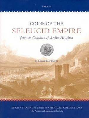 Coins of the Seleucid Empire in the Collection of Arthur Houghton: Volume 2