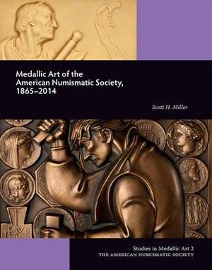 Medallic Art of the American Numismatic Society: 1865-2014