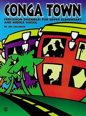 Conga Town: Percussion Ensembles for Upper Elementary and Middle School