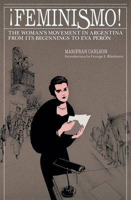 Feminismo!: Women's Movement in Argentina from Its Beginnings to Eva Peron