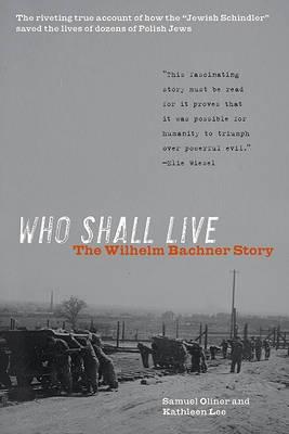 Who Shall Live: The Wilhelm Bachner Story