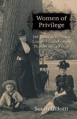 Women of Privilege: 100 Years of Love & Loss in a Family of the Hudson River Valley