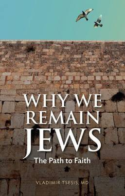 Why We Remain Jews: The Path to Faith