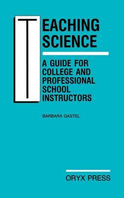 Teaching Science: A Guide for College and Professional School Instructors