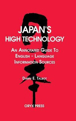 Japan's High Technology: An Annotated Guide To English-Language Information Sources