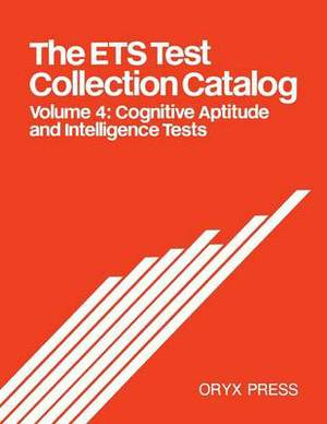The ETS Test Collection Catalog: Volume 4 : Cognitive Aptitude and Intelligence Tests