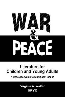 War and Peace Literature for Children and Young Adults: A Resource Guide to Significant Issues