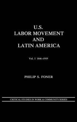 U.S. Labor Movement and Latin America: A History of Workers' Response to Intervention; Vol. I 1846-1919