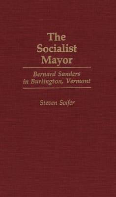 The Socialist Mayor: Bernard Sanders in Burlington, Vermont