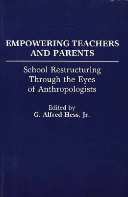 Empowering Teachers and Parents: School Restructuring Through the Eyes of Anthropologists