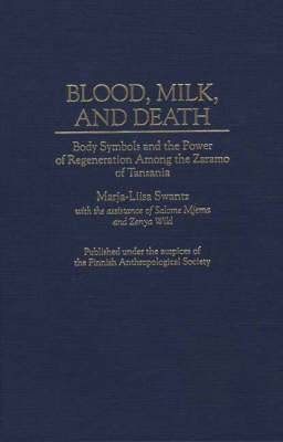 Blood, Milk and Death: Body Symbols and the Power of Regeneration Among the Zaramo of Tanzania