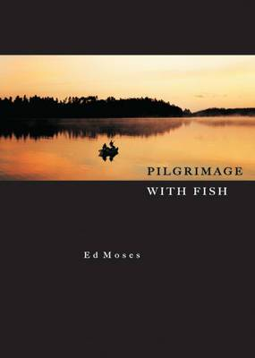 Pilgrimage with Fish: A Fishing Memoir
