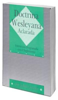 Doctrina Wesleyana Aclarada: Instruccion Programada Con el Suplemento