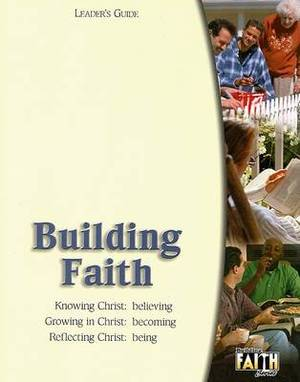 Building Faith: Knowing Christ: Believing Growing in Christ: Becoming Reflecting Christ: Being