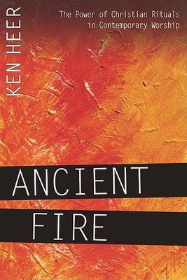 Ancient Fire: The Power of Christian Rituals in Contemporary Worship
