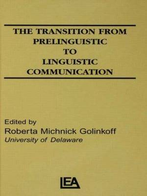 The Transition from Prelinguistic to Linguistic Communication: Issues and Implications