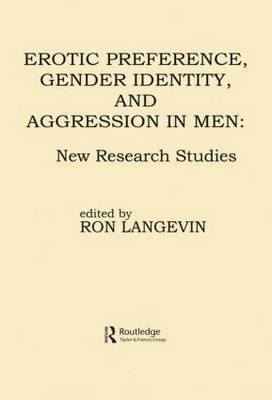 Erotic Preference, Gender Identity and Aggression in Men: New Research Studies