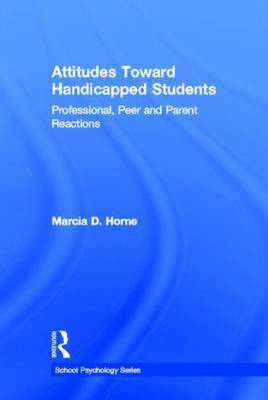 Attitudes Toward Handicapped Students: Professional, Peer and Parent Reactions