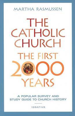 The Catholic Church: the First 2000 Years: A Popular Survey and Study Guide to Church History