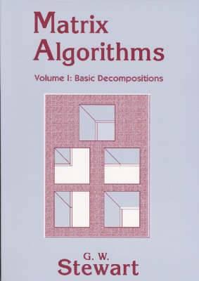 Matrix Algorithms: Volume 1: Basic Decompositions