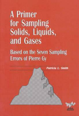A Primer for Sampling Solids, Liquids and Gases: Based on Seven Sampling Errors by Pierre Gy
