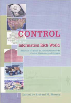 Control in an Information Rich World: Report of the Panel on Future Directions in Control, Dynamics, and Systems