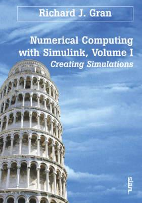 Numerical Computing with Simulink: Volume 1: Creating Simulations