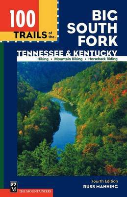 100 Trails of the Big South Fork: Tennessee & Kentucky, 4th Edition  : Tennessee & Kentuck