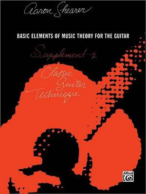 Classic Guitar Technique -- Supplement 2: Basic Elements of Music Theory for the Guitar