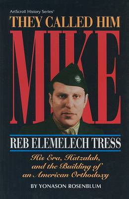 They Called Him Mike: Reb Elemelech Tress, His Era, Hatzalah, and the Building of an American Orthodoxy