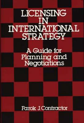 Licensing in International Strategy: A Guide for Planning and Negotiations
