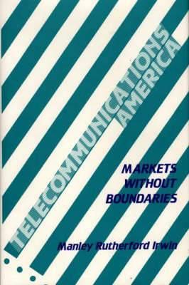 Telecommunications America: Markets without Boundaries