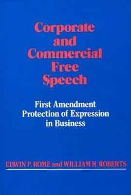 Corporate and Commercial Free Speech: First Amendment Protection of Expression in Business