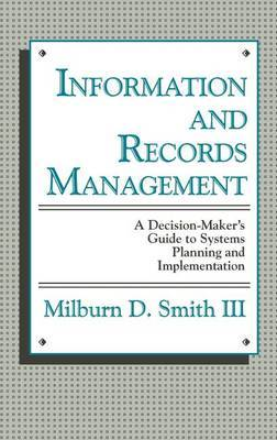 Information and Records Management: A Decision-maker's Guide to Systems Planning and Implementation