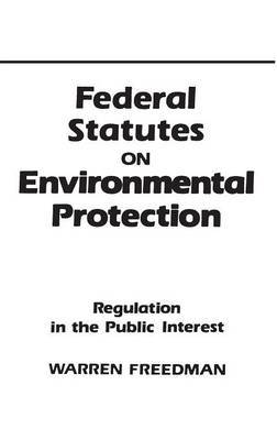 Federal Statutes on Environmental Protection: Regulation in the Public Interest