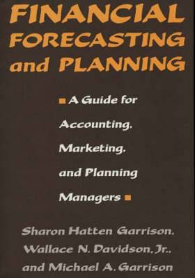 Financial Forecasting and Planning: A Guide for Accounting, Marketing, and Planning Managers
