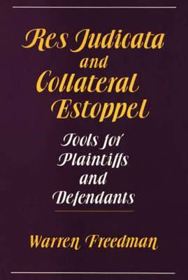 Res Judicata and Collateral Estoppel: Tools for Plaintiffs and Defendants
