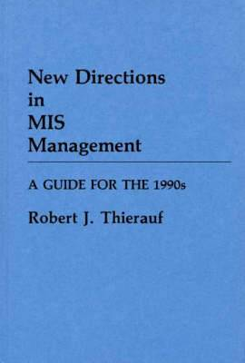 New Directions in Management Information Systems Management: A Guide for the 1990's