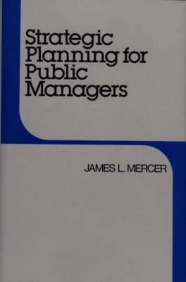 Strategic Planning for Public Managers