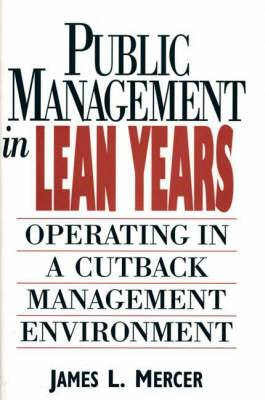 Public Management in Lean Years: Operating in a Cutback Management Environment