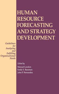 Human Resource Forecasting and Strategy Development: Guidelines for Analyzing and Fulfilling Organizational Needs