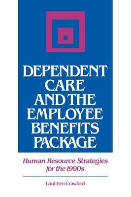 Dependent Care and the Employee Benefits Package: Human Resource Strategies for the 1990's