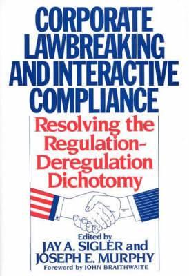 Corporate Lawbreaking and Interactive Compliance: Resolving the Regulation-Deregulation Dichotomy