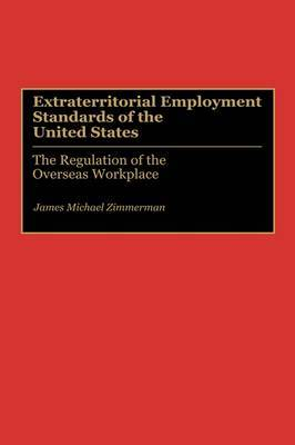Extraterritorial Employment Standards of the United States: The Regulation of the Overseas Workplace