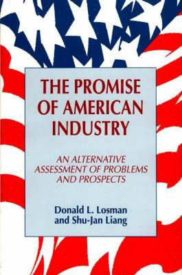 The Promise of American Industry: An Alternate Assessment of Problems and Prospects