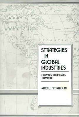Strategies in Global Industries: How U.S. Businesses Compete