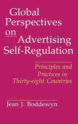 Global Perspectives on Advertising Self-regulation: Principles and Practices in Thirty-eight Countries