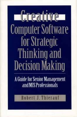 Creative Computer Software for Strategic Thinking and Decision Making: A Guide for Senior Management and MIS Professionals